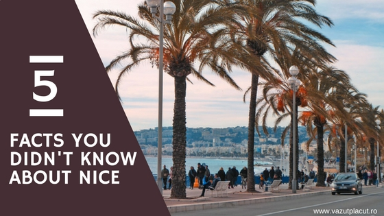 5 lucruri inedite despre Nisa / 5 facts you didn't know about Nice
